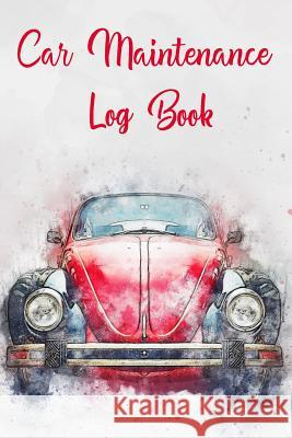 Car Maintenance Log Book: Matte Soft Cover Notebook to Record All Basic and Essential Vehicle Maintenance Casi Art 9781099970191
