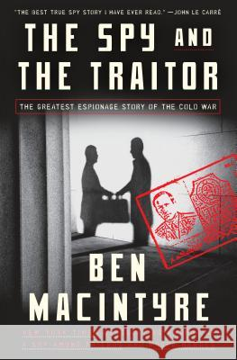 The Spy and the Traitor: The Greatest Espionage Story of the Cold War Crown 9781101904190