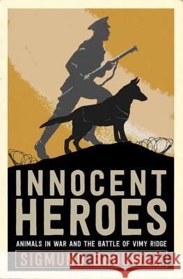 Innocent Heroes: Stories of Animals in the First World War Sigmund W. Brouwer 9781101918463