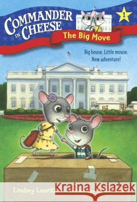 Commander in Cheese #1: The Big Move Lindsey Leavitt AG Ford 9781101931127
