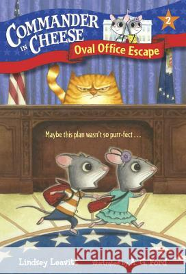 Commander in Cheese #2: Oval Office Escape Lindsey Leavitt AG Ford 9781101931158