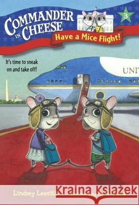 Commander in Cheese #3: Have a Mice Flight! Lindsey Leavitt AG Ford 9781101931189