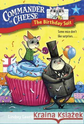Commander in Cheese #4: The Birthday Suit Lindsey Leavitt AG Ford 9781101931219