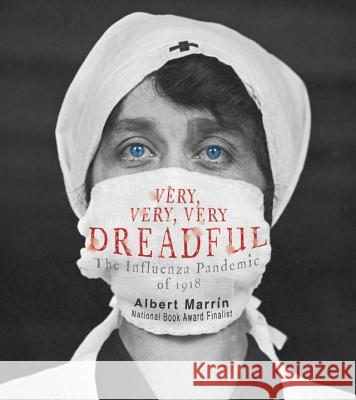 Very, Very, Very Dreadful: The Influenza Pandemic of 1918 Albert Marrin 9781101931462