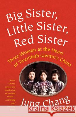 Big Sister, Little Sister, Red Sister: Three Women at the Heart of Twentieth-Century China Jung Chang 9781101972922
