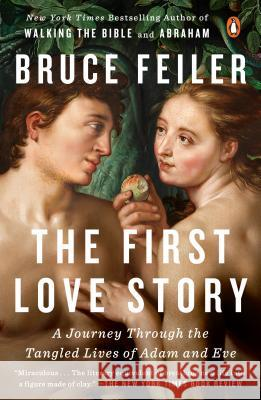 The First Love Story: A Journey Through the Tangled Lives of Adam and Eve Bruce Feiler 9781101980507