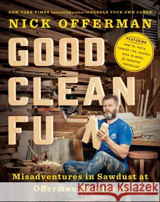 Good Clean Fun: Misadventures in Sawdust at Offerman Woodshop Nick Offerman 9781101984659