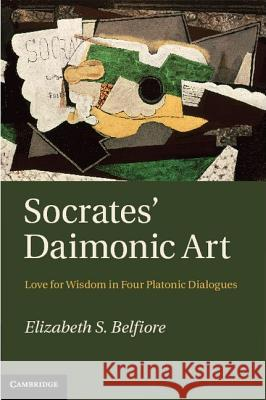 Socrates' Daimonic Art: Love for Wisdom in Four Platonic Dialogues Elizabeth S. Belfiore   9781107007581