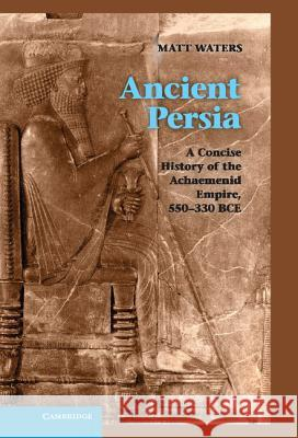 Ancient Persia Matthew Waters Matt Waters 9781107009608