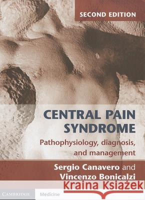 Central Pain Syndrome : Pathophysiology, Diagnosis and Management Sergio Canavero Vincenzo Bonicalzi 9781107010215