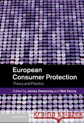 European Consumer Protection : Theory and Practice James Devenney 9781107013018