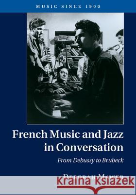 French Music and Jazz in Conversation: From Debussy to Brubeck Deborah Mawer 9781107037533