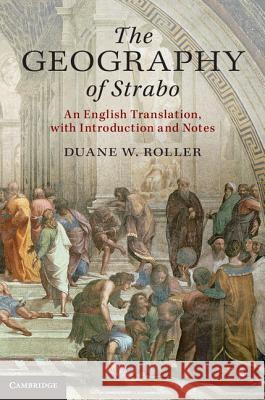 The Geography of Strabo: An English Translation, with Introduction and Notes Duane W Roller 9781107038257