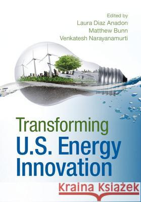 Transforming US Energy Innovation Laura Diaz Anadon Laura Dia Matthew Bunn 9781107043718