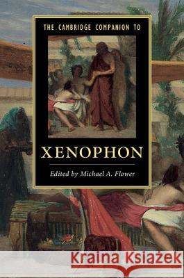 The Cambridge Companion to Xenophon Michael A. Flower   9781107050068