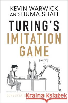 Turing's Imitation Game: Conversations with the Unknown Kevin Warwick Huma Shah  9781107056381