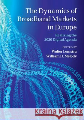 The Dynamics of Broadband Markets in Europe: Realizing the 2020 Digital Agenda Wolter Lemstra 9781107073586