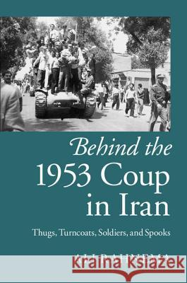 Behind the 1953 Coup in Iran Ali Rahnema 9781107076068