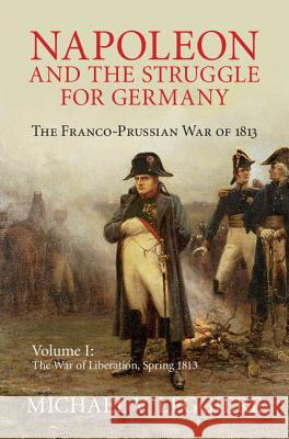 Napoleon and the Struggle for Germany Michael Leggiere 9781107080515