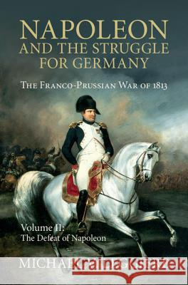 Napoleon and the Struggle for Germany Michael Leggiere 9781107080546