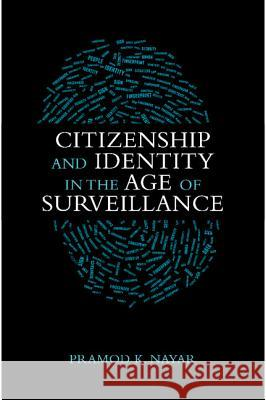 Citizenship and Identity in the Age of Surveillance Pramod K. Nayar 9781107080584