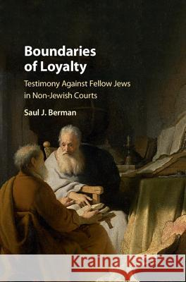 Boundaries of Loyalty: Testimony Against Fellow Jews in Non-Jewish Courts Saul J. Berman 9781107090651