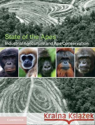 Industrial Agriculture and Ape Conservation Arcus Foundation Alison White Annette Lanjouw 9781107139688