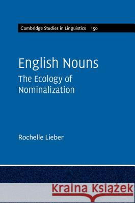 English Nouns: The Ecology of Nominalization Rochelle Lieber 9781107161375 Cambridge University Press