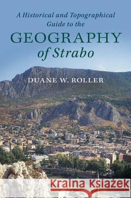 A Historical and Topographical Guide to the Geography of Strabo Duane W. Roller 9781107180659