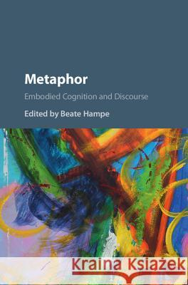 Metaphor: Embodied Cognition and Discourse  9781107198333