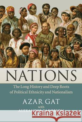 Nations: The Long History and Deep Roots of Political Ethnicity and Nationalism Azar Gat 9781107400023