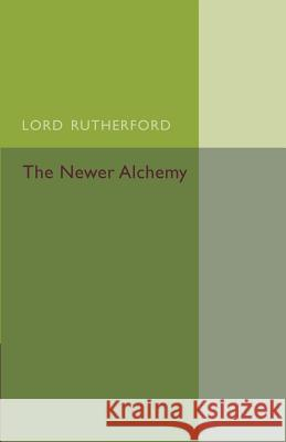 The Newer Alchemy Ernest Rutherford 9781107440425