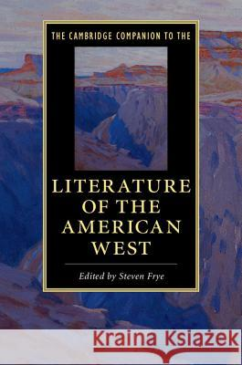 The Cambridge Companion to the Literature of the American West Steven Frye 9781107479272