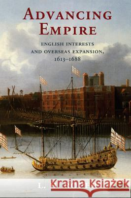 Advancing Empire: English Interests and Overseas Expansion, 1613-1688 L. H. Roper 9781107545052