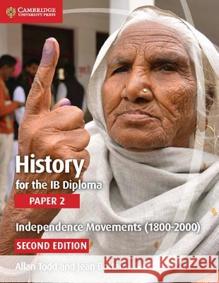 History for the Ib Diploma Paper 2 Independence Movements (1800-2000) Allan Todd Jean Bottaro 9781107556232