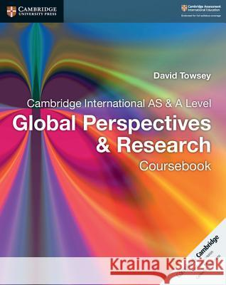 Cambridge International as & a Level Global Perspectives & Research Coursebook Anne Needham Mike Wells 9781107560819