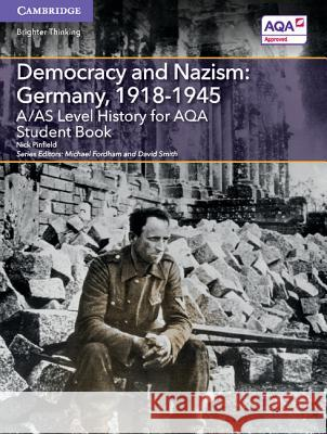 A/As Level History for Aqa Democracy and Nazism: Germany, 1918-1945 Nick Pinfield Michael Fordham David Smith 9781107573161