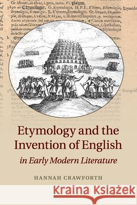 Etymology and the Invention of English in Early Modern Literature Hannah Crawforth 9781107614550