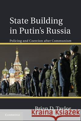 State Building in Putin S Russia: Policing and Coercion After Communism  9781107618046