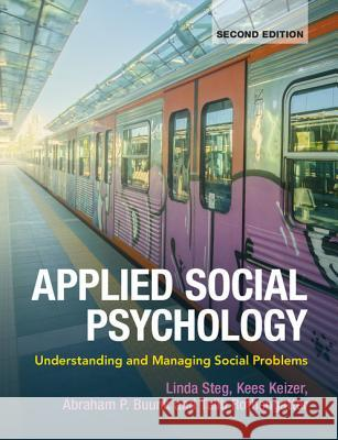 Applied Social Psychology: Understanding and Managing Social Problems Linda Steg Kees Keizer Abraham P. Buunk 9781107620292 Cambridge University Press