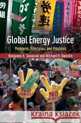 Global Energy Justice : Problems, Principles, and Practices Benjamin K Sovacool 9781107665088