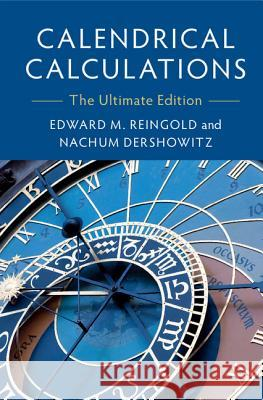 Calendrical Calculations: The Ultimate Edition Edward M. Reingold Nachum Dershowitz 9781107683167 Cambridge University Press
