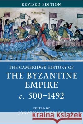 The Cambridge History of the Byzantine Empire c.500-1492 Jonathan Shepard 9781107685871