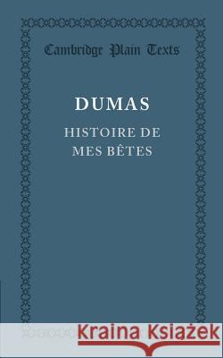 Histoire de mes betes Alexandre Dumas   9781107697119 Cambridge University Press