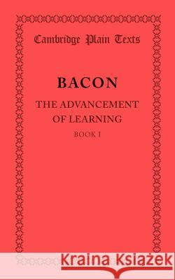 The Advancement of Learning: Book I Francis Bacon   9781107697652 Cambridge University Press