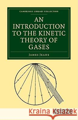 An Introduction to the Kinetic Theory of Gases James Jeans 9781108005609