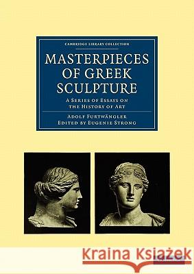 Masterpieces of Greek Sculpture: A Series of Essays on the History of Art Furtwangler Adolf Strong Eugenie 9781108017121