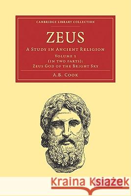 Zeus: Volume 1 Set: A Study in Ancient Religion A. B. Cook 9781108021227