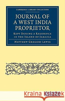 Journal of a West India Proprietor : Kept During a Residence in the Island of Jamaica Matthew Gregory Lewis 9781108024853 Cambridge University Press