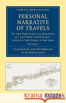 Personal Narrative of Travels to the Equinoctial Regions of the New Continent : During the Years 1799-1804 Alexander Vo Aim Bonpland 9781108027939 Cambridge University Press